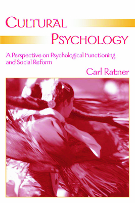 Cultural Psychology: A Perspective on Psychological Functioning and Social Reform - Ratner, Carl