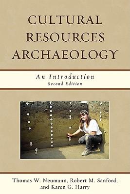 Cultural Resources Archaeologypb - Neumann, Thomas W, and Sanford, Robert M, and Harry, Karen G