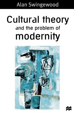 Cultural Theory and the Problem of Modernity - Swingewood, Alan