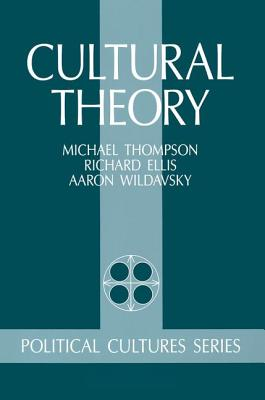 Cultural Theory - Thompson, Michael, and Ellis, Richard J, and Wildavsky, Aaron