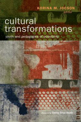 Cultural Transformations: Youth and the Pedagogies of Possibility - Jocson, Korina M. (Editor), and Brice Heath, Shirley