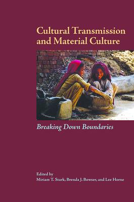 Cultural Transmission and Material Culture: Breaking Down Boundaries - Stark, Miriam T (Editor)