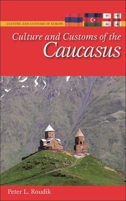 Culture and Customs of the Caucasus - Roudik, Peter L