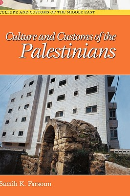 Culture and Customs of the Palestinians - Farsoun, Samih K