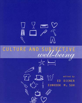 Culture and Subjective Well-Being - Diener, Ed (Editor), and Suh, Eunkook M (Editor)