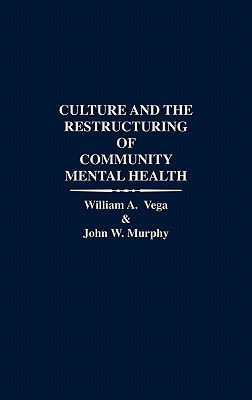 Culture and the Restructuring of Community Mental Health - Vega, William, Professor
