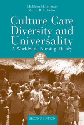 Culture Care Diversity and Universality: A Worldwide Nursing Theory - Leininger, Madeleine M, and McFarland, Marilyn R