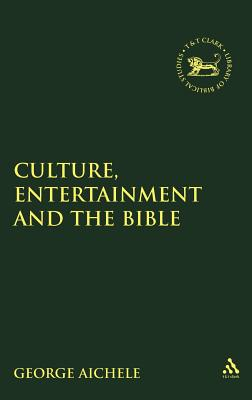Culture, Entertainment, and the Bible - Aichele, George (Editor)