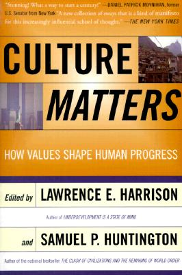 Culture Matters: How Values Shape Human Progress - Harrison, Lawrence E, and Huntington, Samuel P