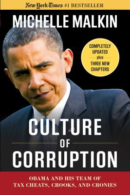 Culture of Corruption: Obama and His Team of Tax Cheats, Crooks, and Cronies - Malkin, Michele