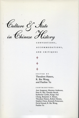 Culture & State in Chinese History: Conventions, Accommodations, and Critiques - Huters, Theodore (Editor), and Wong, R Bin (Editor), and Yu, Pauline (Editor)