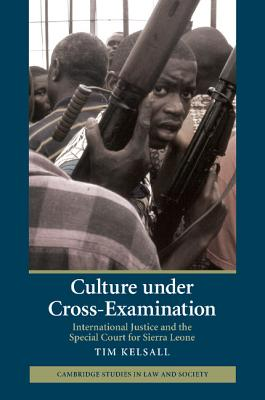 Culture under Cross-Examination: International Justice and the Special Court for Sierra Leone - Kelsall, Tim