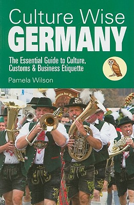 Culture Wise Germany: The Essential Guide to Culture, Customs & Business Etiquette - Wilson, Pamela