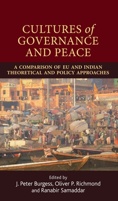 Cultures of Governance and Peace: A Comparison of Eu and Indian Theoretical and Policy Approaches - Richmond, Oliver P (Editor), and Burgess, J Peter (Editor), and Samaddar, Ranabir (Editor)