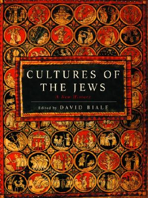 Cultures of the Jews: A New History - Biale, David
