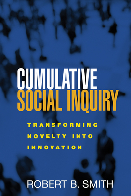 Cumulative Social Inquiry: Transforming Novelty Into Innovation - Smith, Robert B