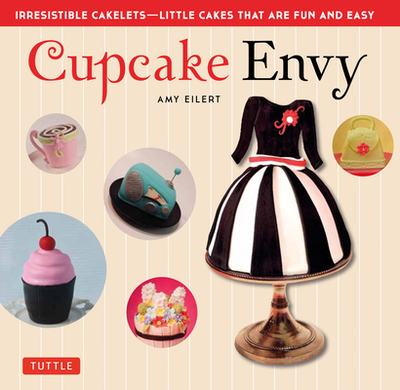 Cupcake Envy: Irresistible Cakelets - Little Cakes That Are Fun and Easy - Eilert, Amy, and Davis, Norm (Foreword by), and Brinkmann, Corey (Photographer)