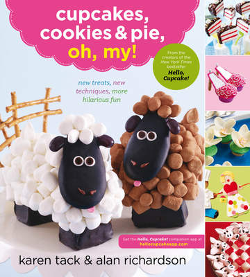 Cupcakes, Cookies & Pie, Oh, My! - Richardson, Alan, and Tack, Karen