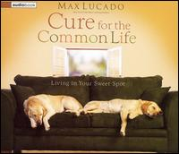 Cure for the Common Life: Living in Your Sweet Spot - Max Lucado