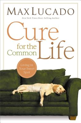 Cure for the Common Life - Lucado, Max