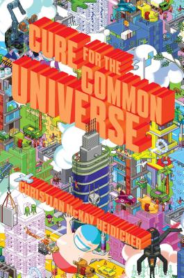 Cure for the Common Universe - Heidicker, Christian McKay