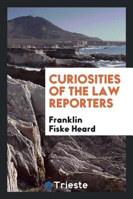 Curiosities of the Law Reporters - Heard, Franklin Fiske