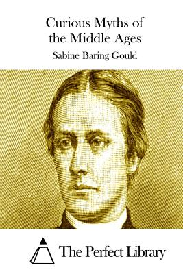 Curious Myths of the Middle Ages - Baring Gould, Sabine, and The Perfect Library (Editor)