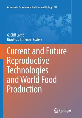 Current and Future Reproductive Technologies and World Food Production - Lamb, G Cliff (Editor)