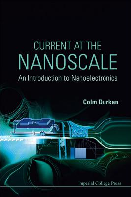 Current at the Nanoscale: An Introduction to Nanoelectronics - Durkan, Colm