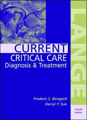 Current Critical Care Diagnosis & Treatment - Bongard, Frederic S