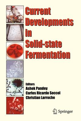 Current Developments in Solid-State Fermentation - Pandey, Ashok (Editor), and Soccol, Carlos Ricardo (Editor), and Larroche, Christian (Editor)