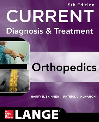 CURRENT Diagnosis & Treatment in Orthopedics - Skinner, Harry