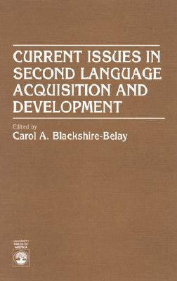 Current Issues in Second Language Acquisition and Development - Blackshire-Belay, Carol A