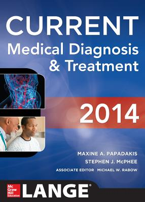 CURRENT Medical Diagnosis and Treatment 2014 - Papadakis, Maxine A., and McPhee, Stephen J., and Rabow, Michael W.