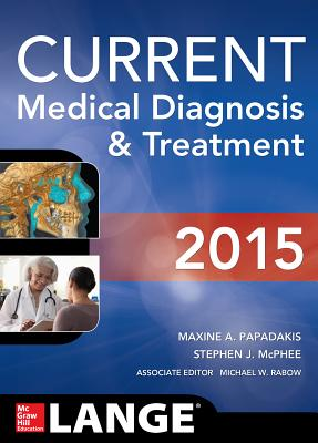 Current Medical Diagnosis and Treatment 2015 - Papadakis, Maxine, and McPhee, Stephen J, and Rabow, Michael W