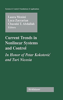 Current Trends in Nonlinear Systems and Control: In Honor of Petar Kokotovic and Turi Nicosia - Menini, Laura (Editor), and Zaccarian, Luca (Editor), and Abdallah, Chaouki T (Editor)
