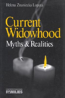 Current Widowhood: Myths & Realities - Lopata, Helena Znaniecka, Dr.