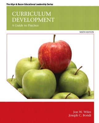 Curriculum Development: A Guide to Practice - Wiles, Jon W., and Bondi, Joseph C.