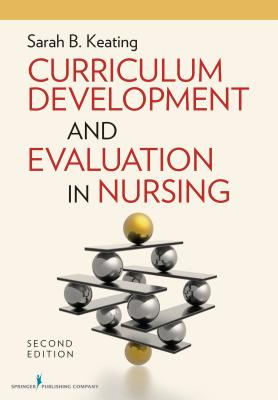 Curriculum Development and Evaluation in Nursing - Keating, Sarah, MPH, Edd, RN