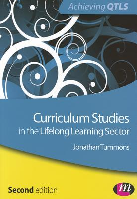 Curriculum Studies in the Lifelong Learning Sector - Tummons, Jonathan