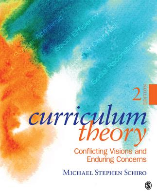 Curriculum Theory: Conflicting Visions and Enduring Concerns - Schiro, Michael Stephen