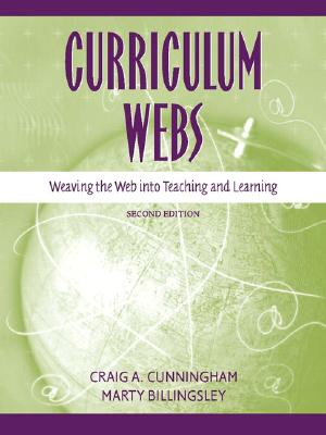 Curriculum Webs: Weaving the Web Into Teaching and Learning - Cunningham, Craig A, and Billingsley, Martha, and Billingsley, Marty