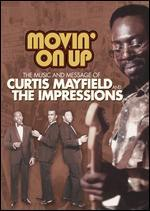 Curtis Mayfield: Movin' on Up: The Music and Message of Curtis Mayfield and the Impressions