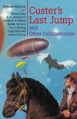 Custer's Last Jump and Other Collaborations - Waldrop, Howard