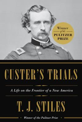 Custer's Trials: A Life on the Frontier of a New America - Stiles, T J