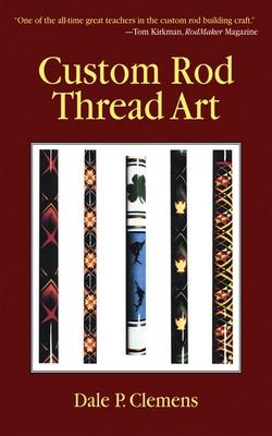 Custom Rod Thread Art - Clemens, Dale P