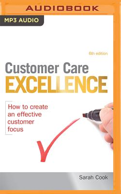 Customer Care Excellence: How to Create an Effective Customer Focus - Cook, Sarah, and Cass, Karen (Read by)