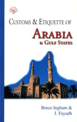 Customs & Etiquette of Arabia & Gulf States - Ingham, Bruce, Dr., and Fayadh, J