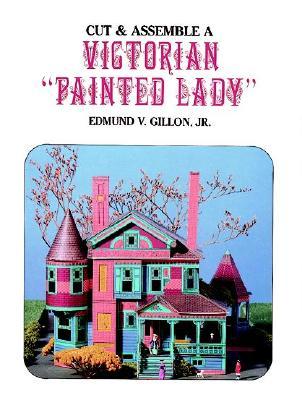 "Cut and Assemble a Victorian ""Painted Lady"" - Gillon, Edmund V, Jr."