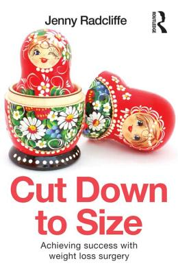 Cut Down to Size: Achieving success with weight loss surgery - Radcliffe, Jenny